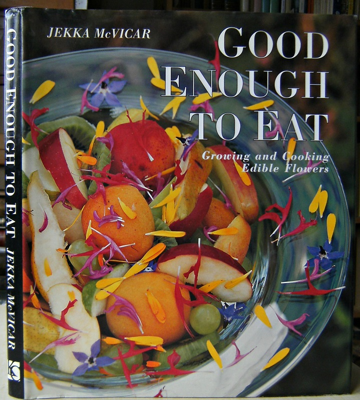 Image for Good Enough to Eat - growing and cooking edible flowers
