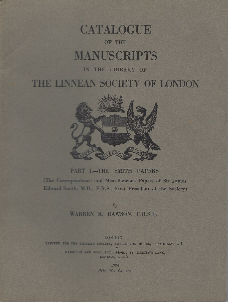 Image for Catalogue of the Manuscripts in the Library of the Linnean Society of London. Part I -  The Smith Papers [The Correspondence and Miscellaneous Papers of Sir James Edward Smith, M.D., F.R.S., First President of the Society]